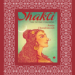 Shakti - The Divine Feminine by Anuja Chandramouli