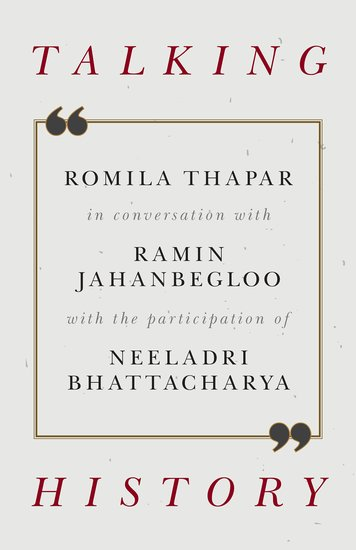 Review - Talking History – Romila Thapar With Ramin Jahanbegloo and Neeladri Bhattacharya