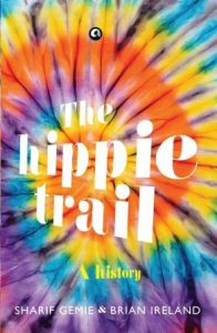 The Hippie Trail – A history by Sharif Gemie & Brian Ireland