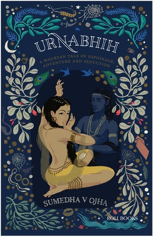Urnabhih – A Mauryan Tale of Espionage, Adventure and Seduction by Sumedha V Ojha