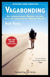 Vagabonding – An Uncommon Guide to the Art of Long-Term World Travel by Rolf Potts